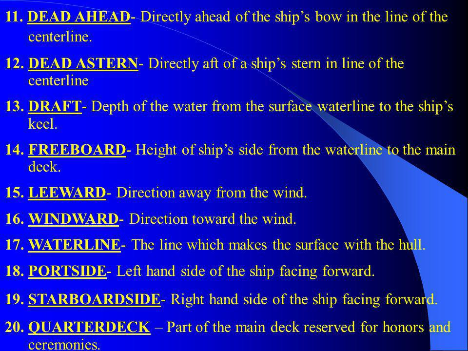 11. DEAD AHEAD- Directly ahead of the ship's bow in the line of the