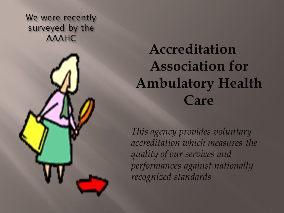 We were recently surveyed by the AAAHC