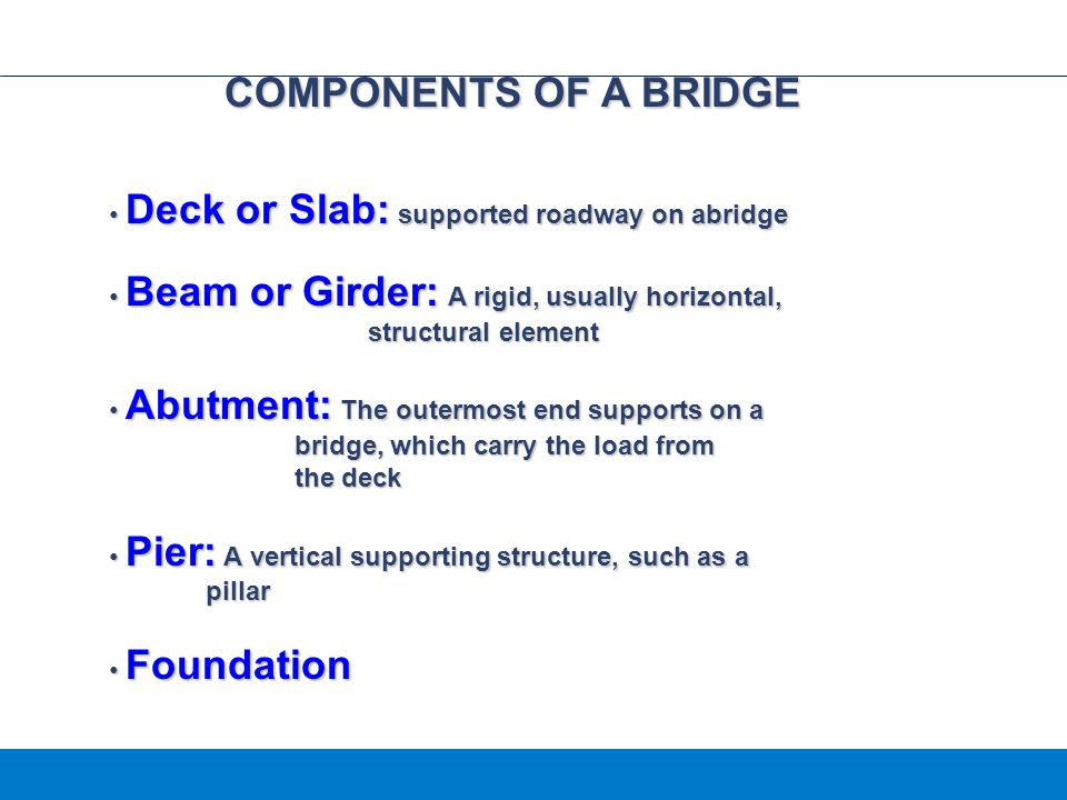 COMPONENTS OF A BRIDGE Deck or Slab: supported roadway on abridge