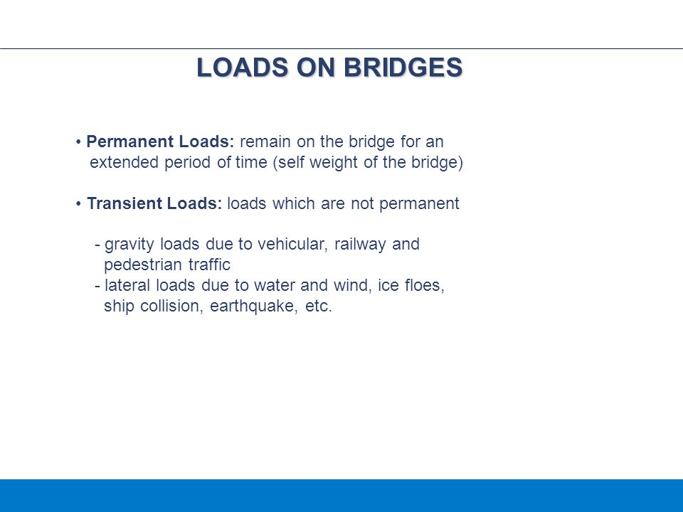 LOADS ON BRIDGES Permanent Loads: remain on the bridge for an