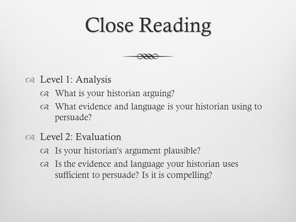 Close Reading Level 1: Analysis Level 2: Evaluation