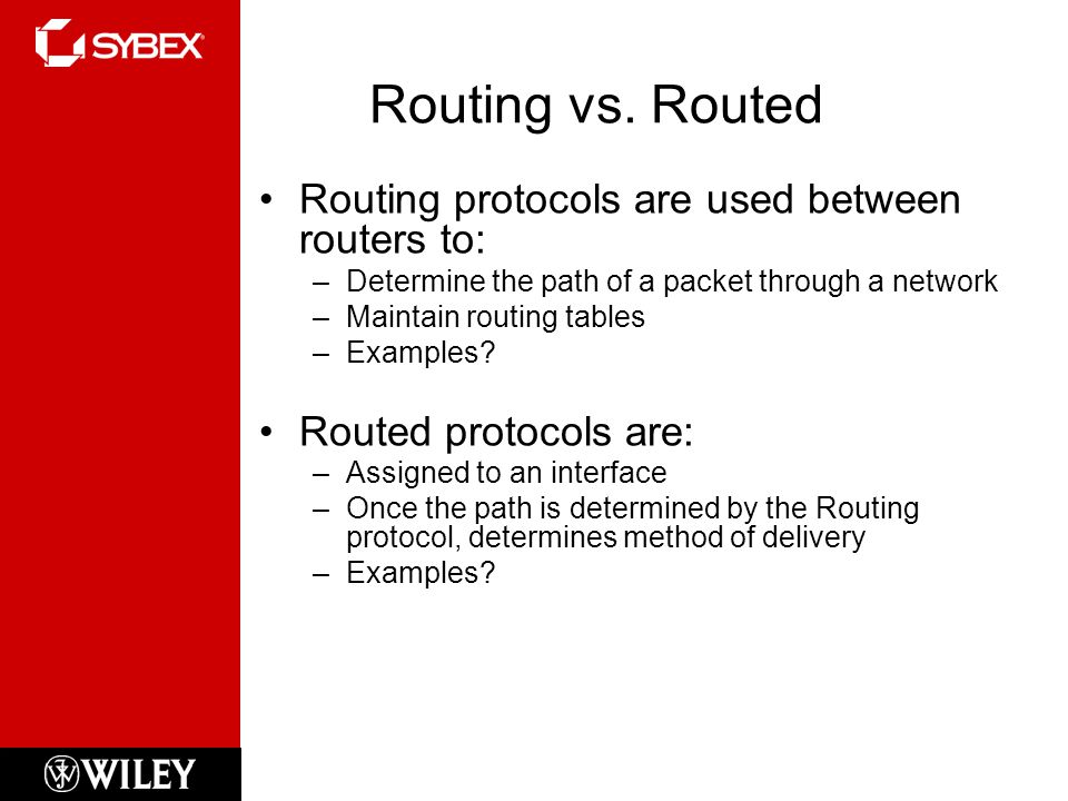 Routing vs. Routed Routing protocols are used between routers to: