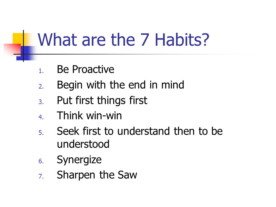 What are the 7 Habits Be Proactive Begin with the end in mind