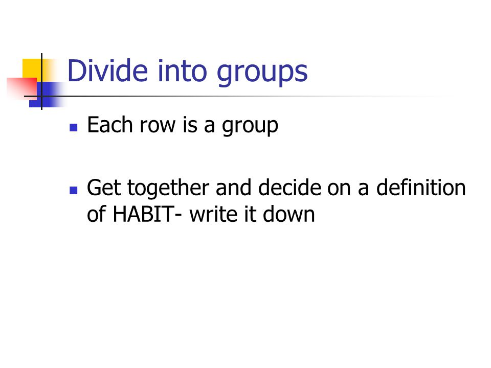 Divide into groups Each row is a group