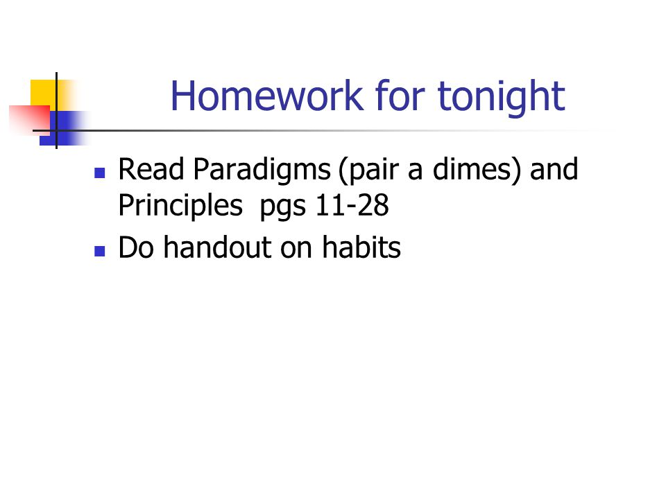 Homework for tonight Read Paradigms (pair a dimes) and Principles pgs Do handout on habits
