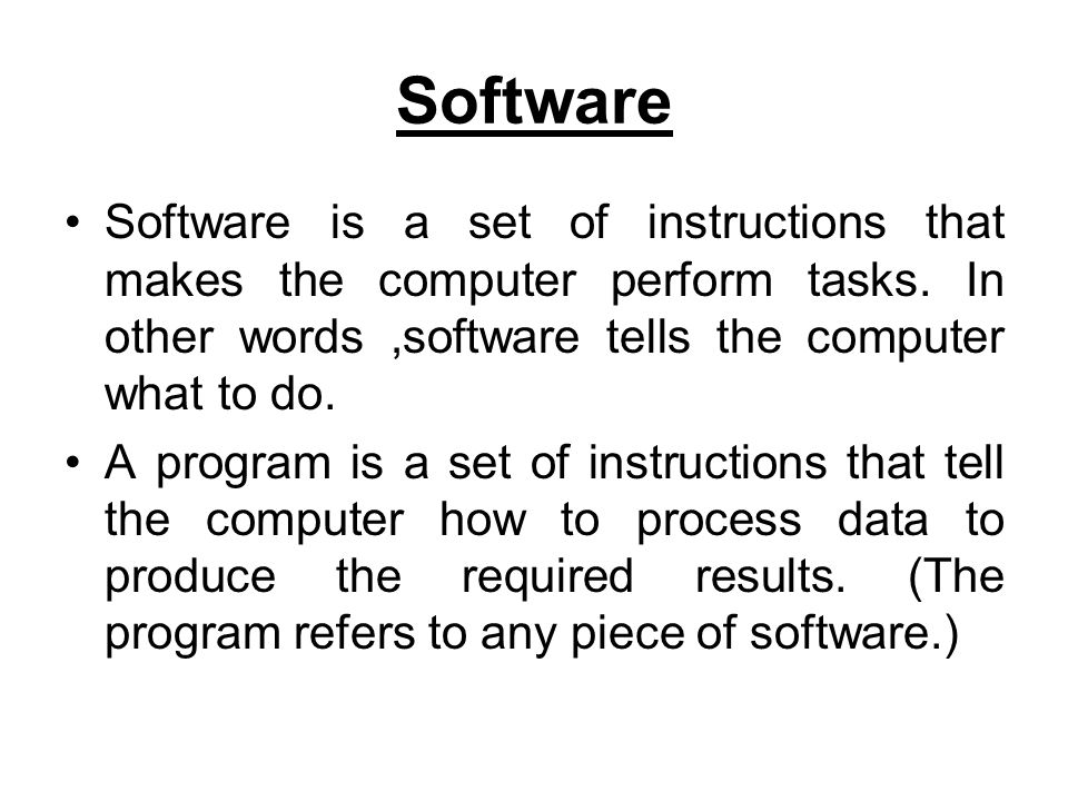 Software Software is a set of instructions that makes the computer perform tasks. In other words ,software tells the computer what to do.