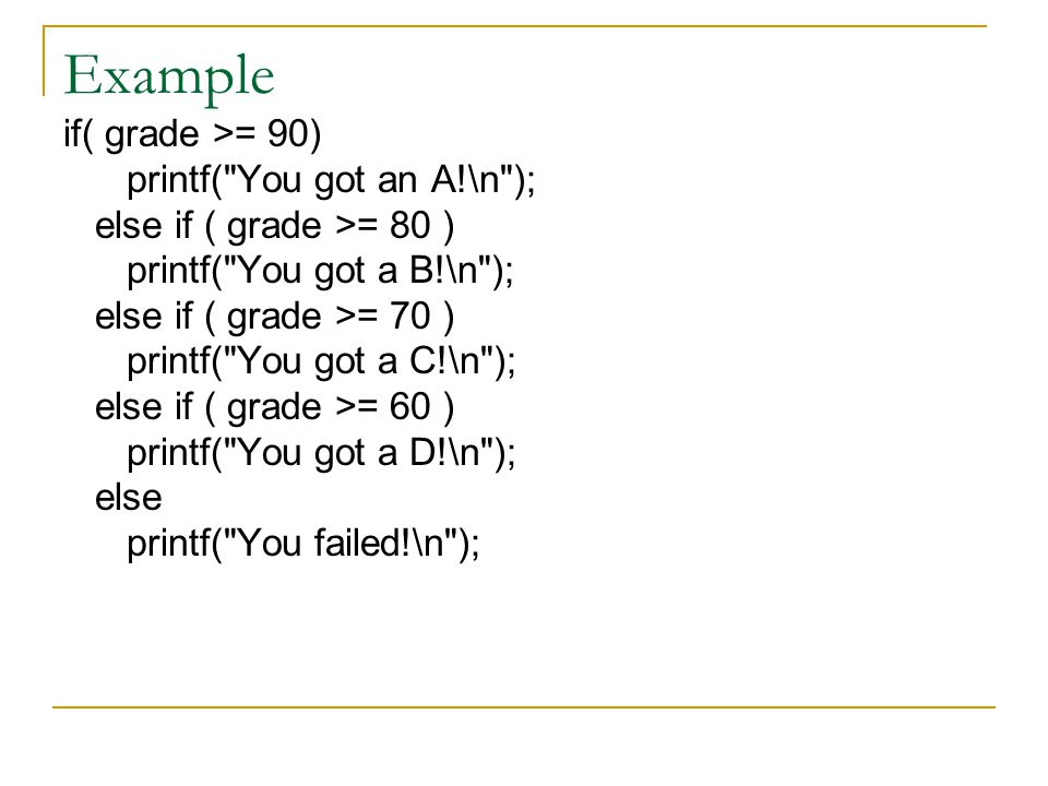 Example if( grade >= 90) printf( You got an A!\n );