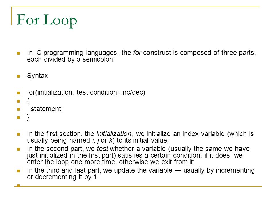 For Loop In C programming languages, the for construct is composed of three parts, each divided by a semicolon: