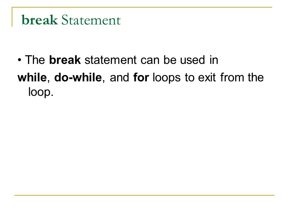 break Statement • The break statement can be used in