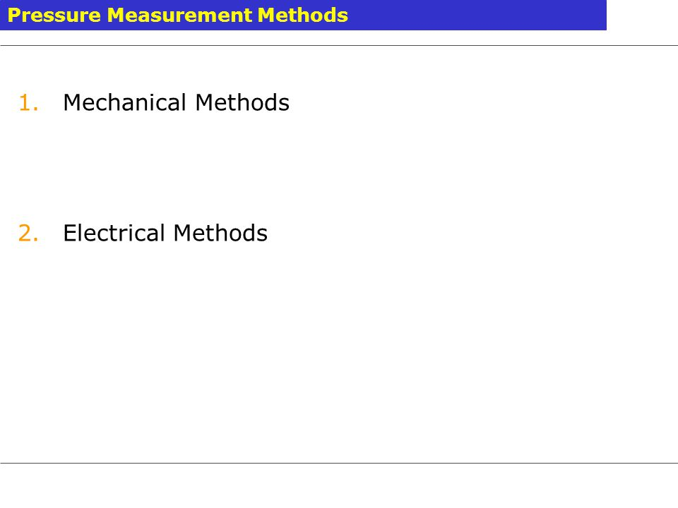 Mechanical Methods Electrical Methods Pressure Measurement Methods