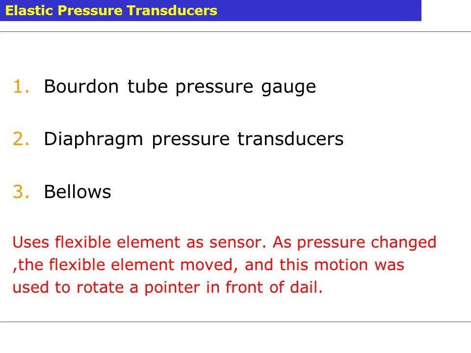 Bourdon tube pressure gauge Diaphragm pressure transducers Bellows