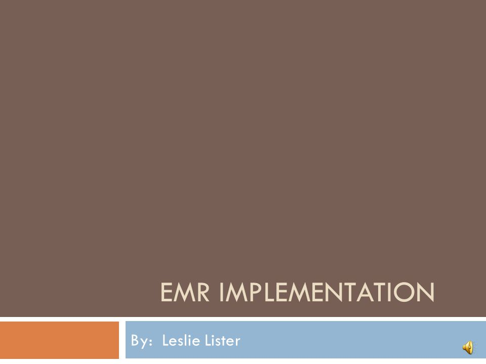 EMR Implementation By: Leslie Lister