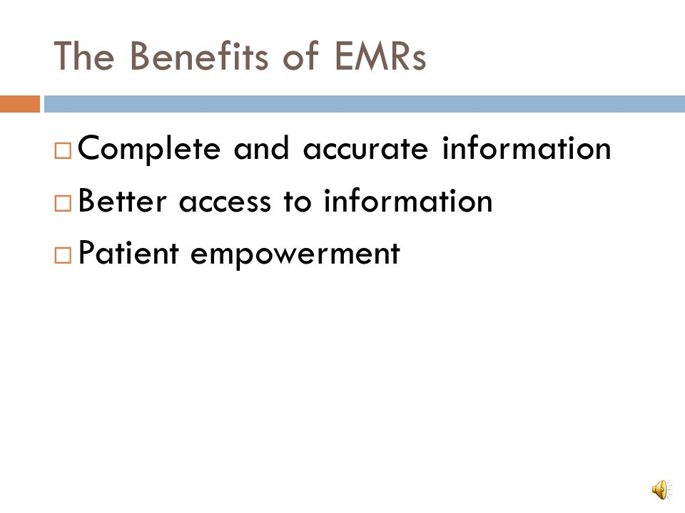 The Benefits of EMRs Complete and accurate information