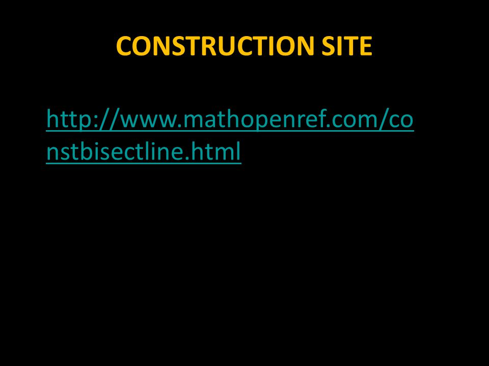 CONSTRUCTION SITE http://www.mathopenref.com/constbisectline.html