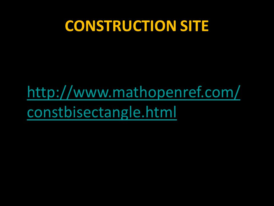 CONSTRUCTION SITE http://www.mathopenref.com/constbisectangle.html