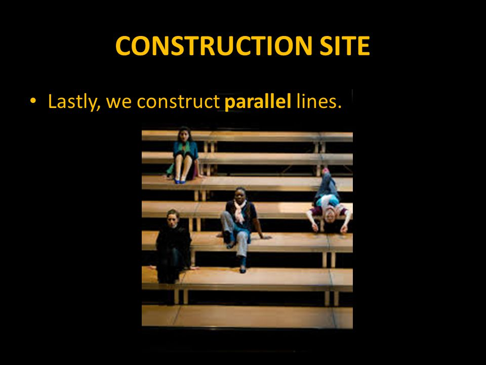 CONSTRUCTION SITE Lastly, we construct parallel lines.