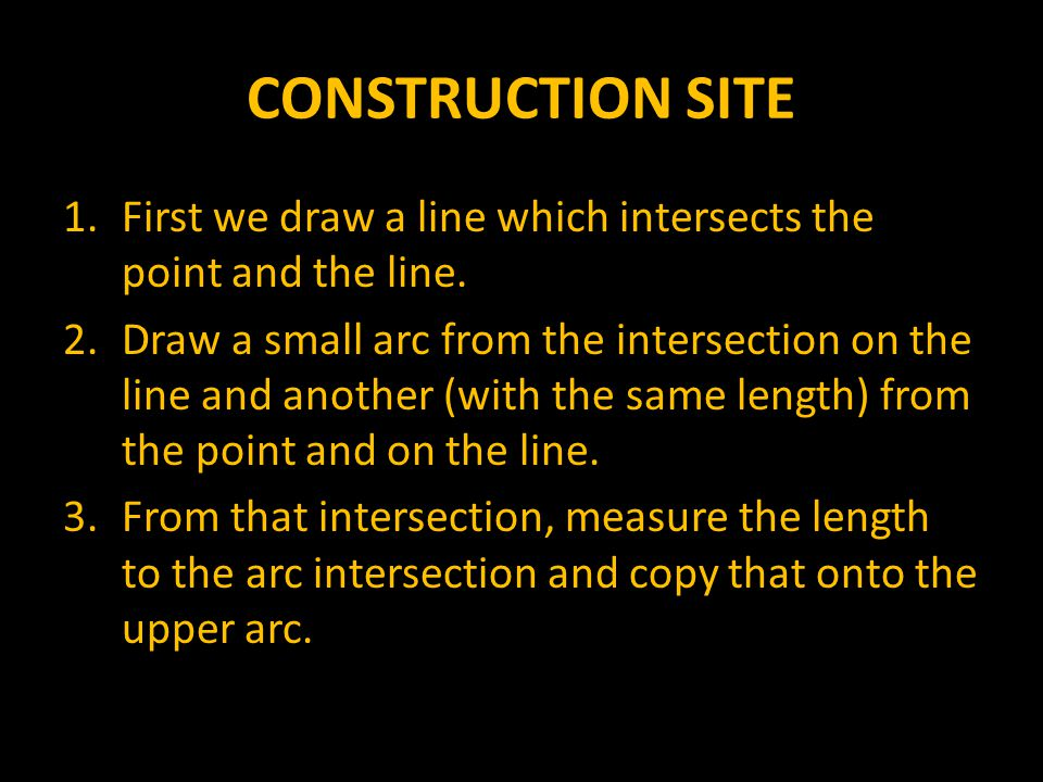 CONSTRUCTION SITE First we draw a line which intersects the point and the line.
