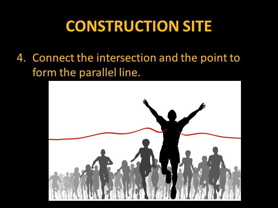 CONSTRUCTION SITE Connect the intersection and the point to form the parallel line.