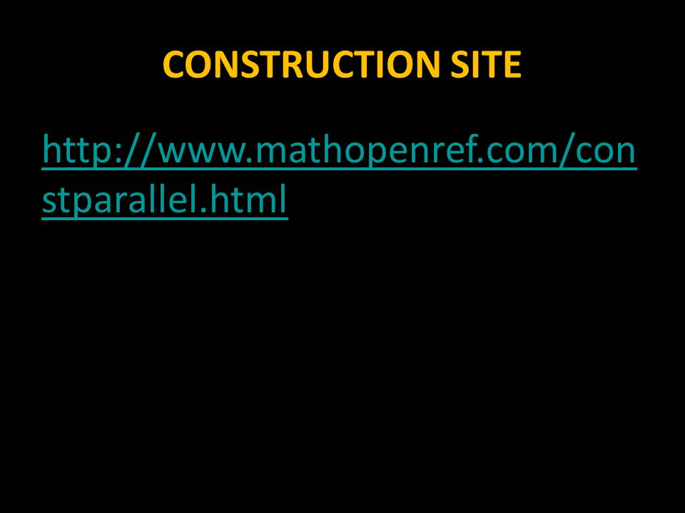 CONSTRUCTION SITE http://www.mathopenref.com/constparallel.html