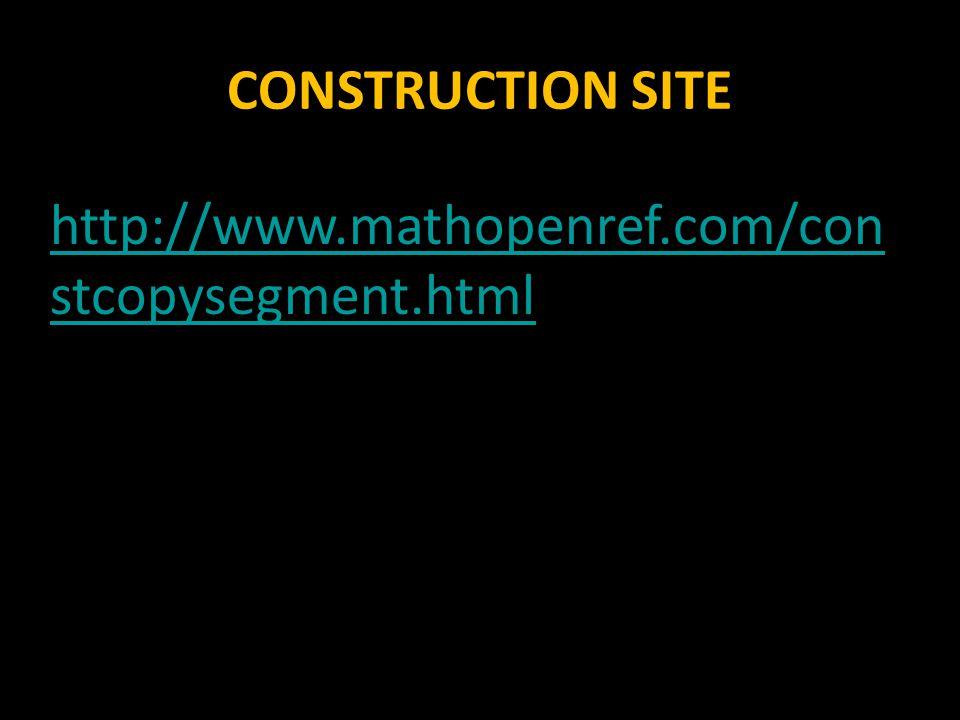CONSTRUCTION SITE http://www.mathopenref.com/constcopysegment.html