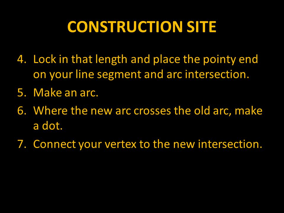 CONSTRUCTION SITE Lock in that length and place the pointy end on your line segment and arc intersection.
