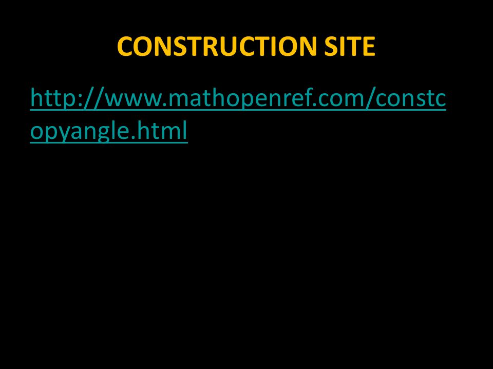CONSTRUCTION SITE http://www.mathopenref.com/constcopyangle.html