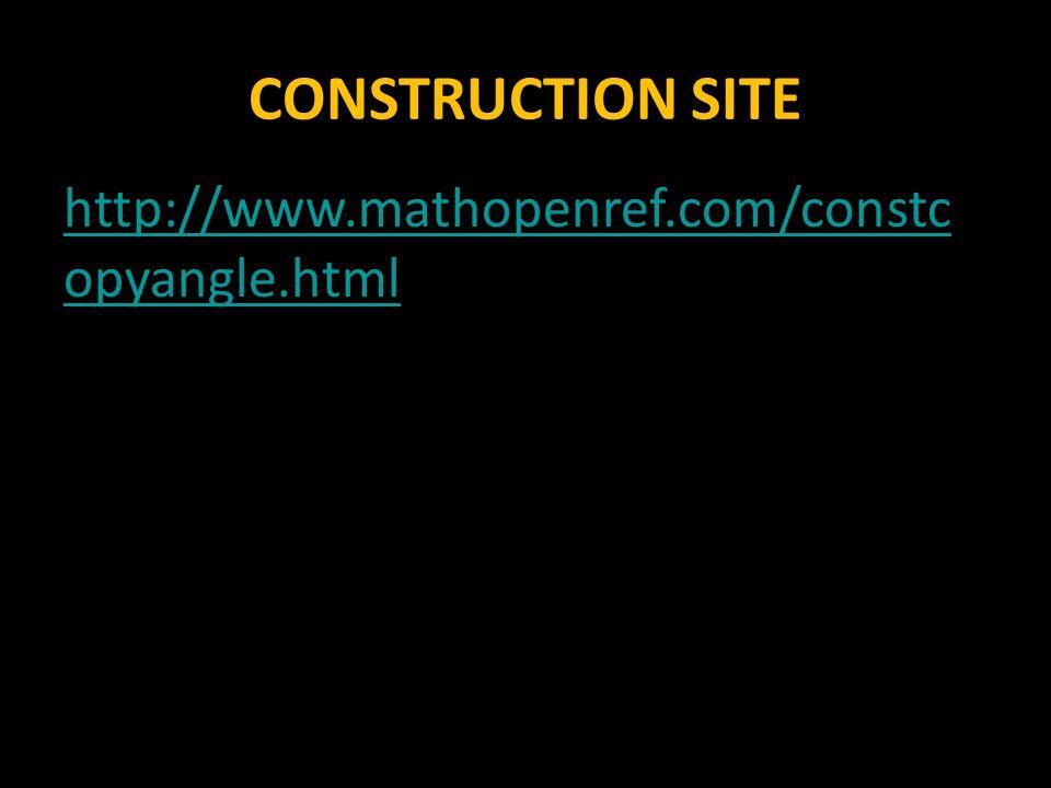 CONSTRUCTION SITE http://www.mathopenref.com/constcopyangle.html