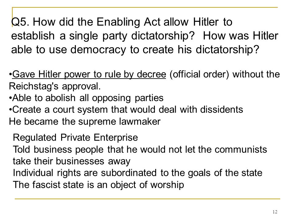 Q5. How did the Enabling Act allow Hitler to establish a single party dictatorship How was Hitler able to use democracy to create his dictatorship
