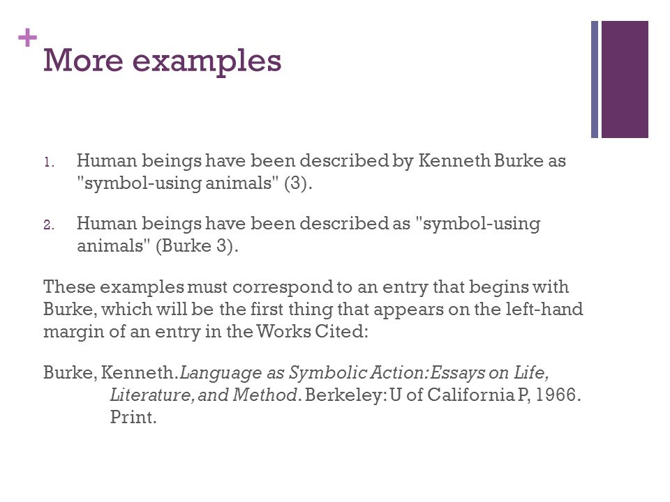 More examples Human beings have been described by Kenneth Burke as symbol-using animals (3).