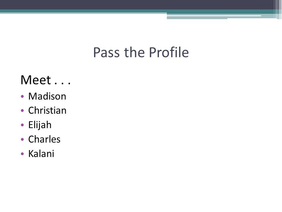 Pass the Profile Meet . . . Madison Christian Elijah Charles Kalani
