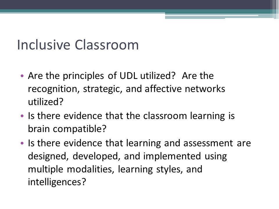 Inclusive Classroom Are the principles of UDL utilized Are the recognition, strategic, and affective networks utilized