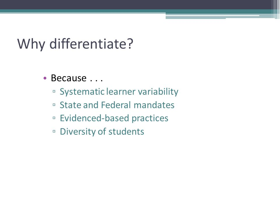 Why differentiate Because . . . Systematic learner variability