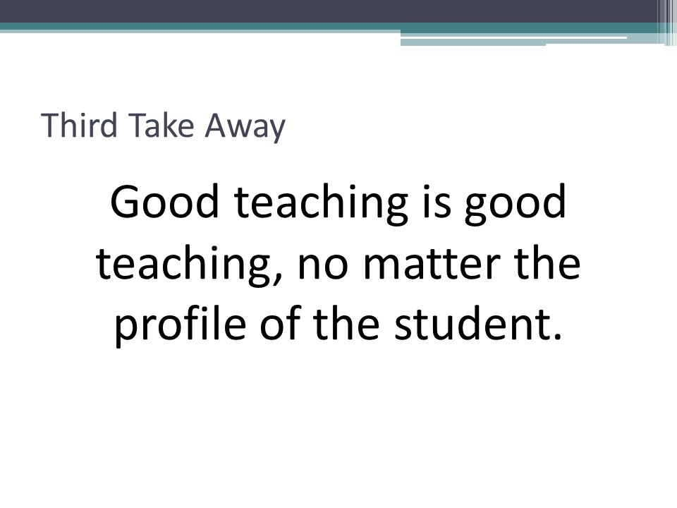Good teaching is good teaching, no matter the profile of the student.