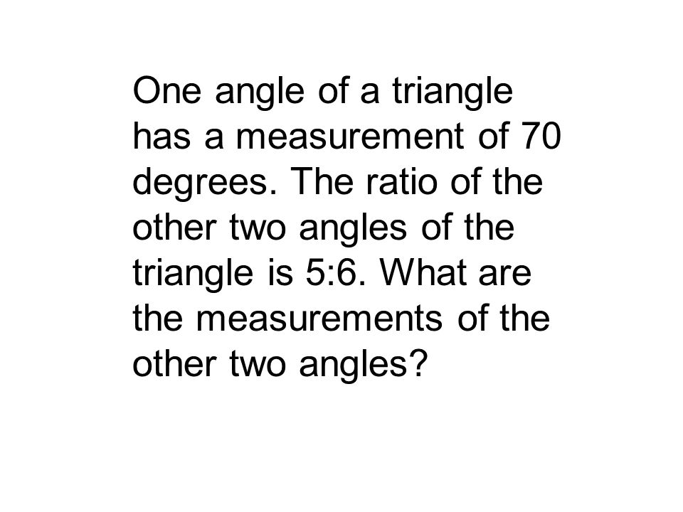 One angle of a triangle has a measurement of 70 degrees