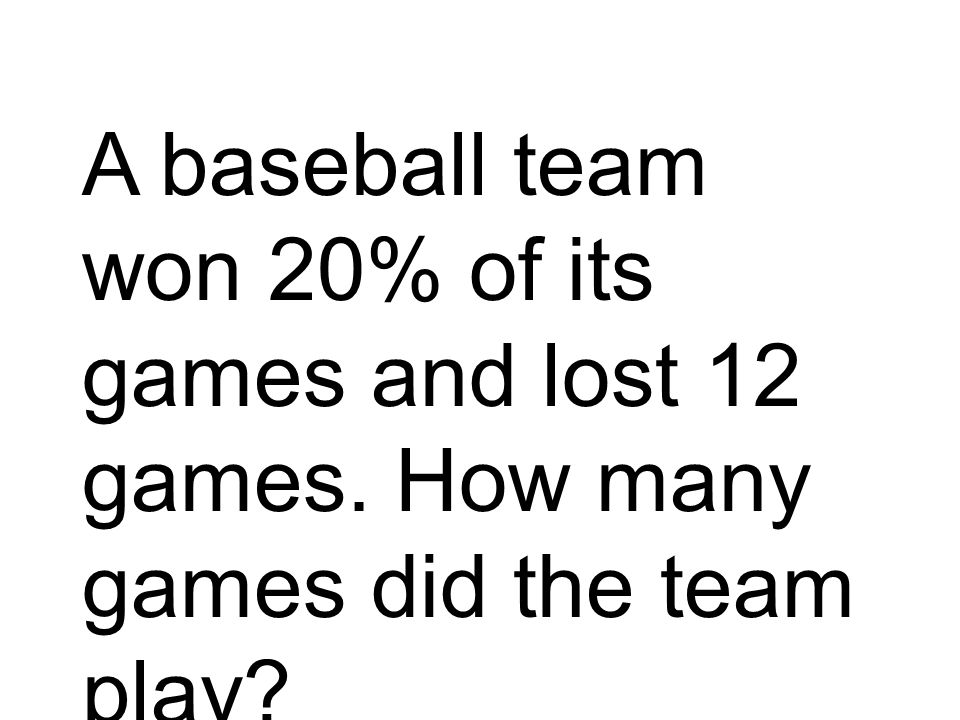 A baseball team won 20% of its games and lost 12 games