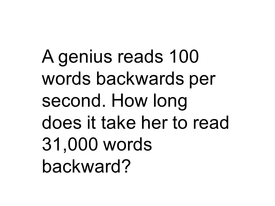 A genius reads 100 words backwards per second