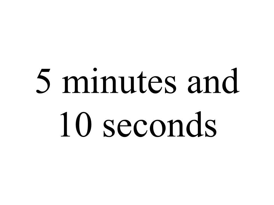5 minutes and 10 seconds