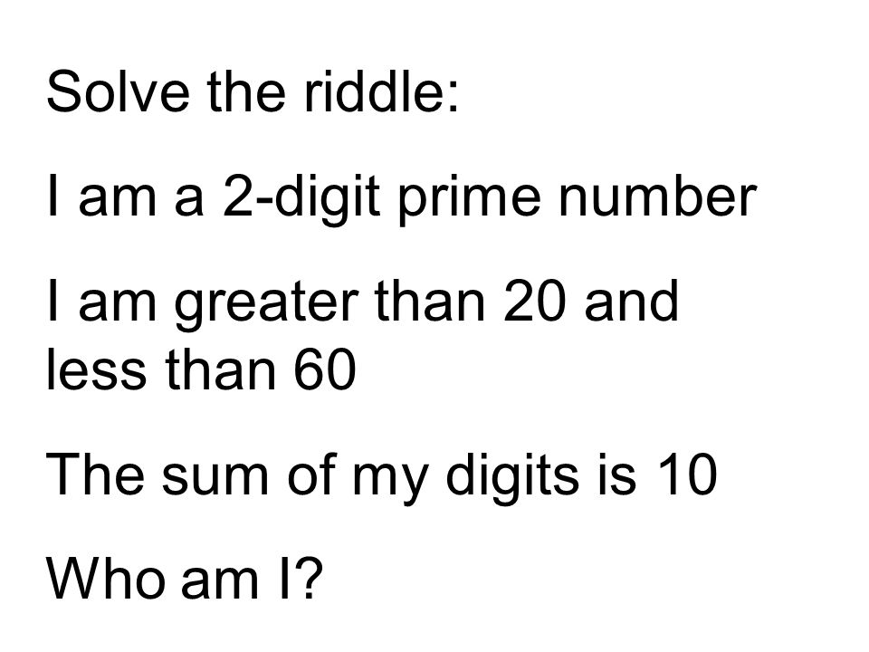 Solve the riddle: I am a 2-digit prime number. I am greater than 20 and less than 60. The sum of my digits is 10.