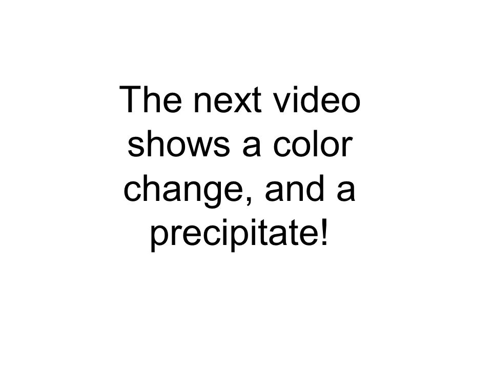 The next video shows a color change, and a precipitate!