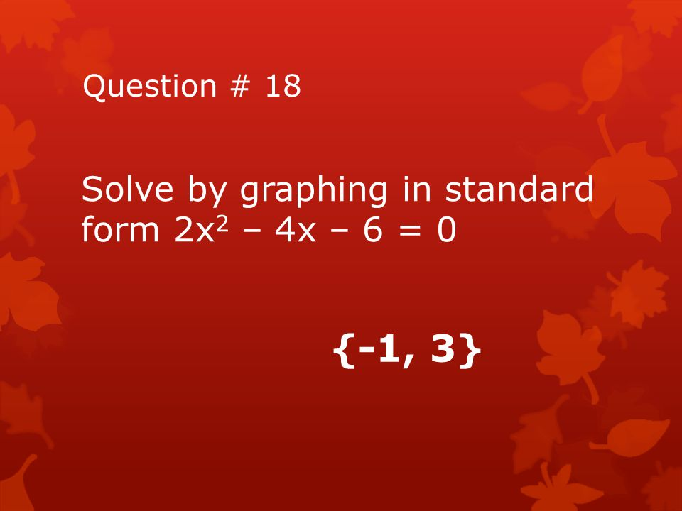 {-1, 3} Solve by graphing in standard form 2x2 – 4x – 6 = 0
