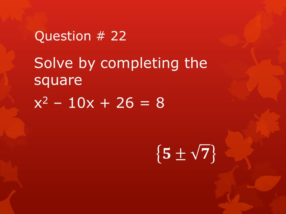 Solve by completing the square x2 – 10x + 26 = 8