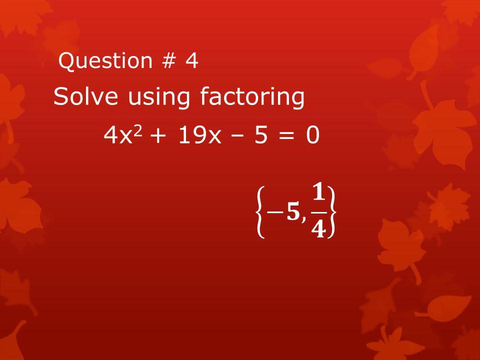 Solve using factoring 4x2 + 19x – 5 = 0