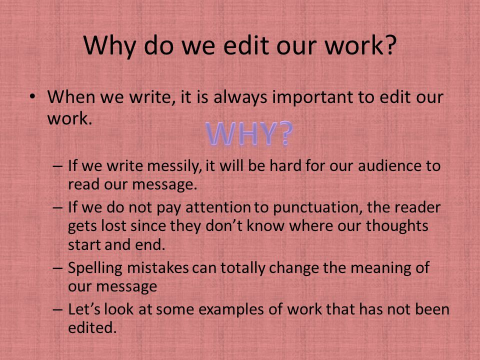 WHY Why do we edit our work