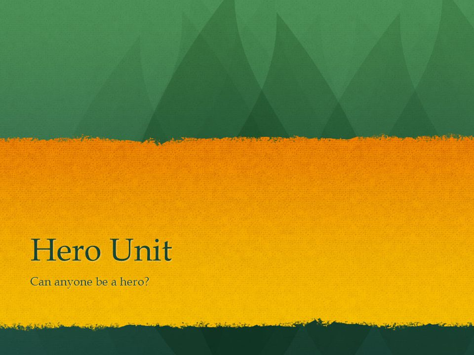 Hero Unit Can anyone be a hero