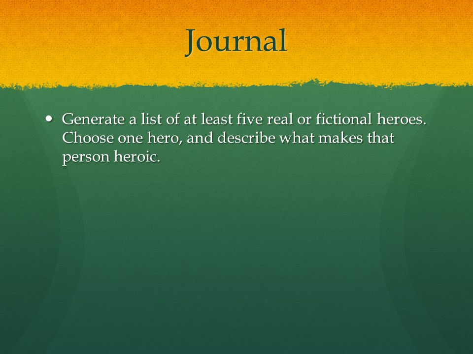 Journal Generate a list of at least five real or fictional heroes.