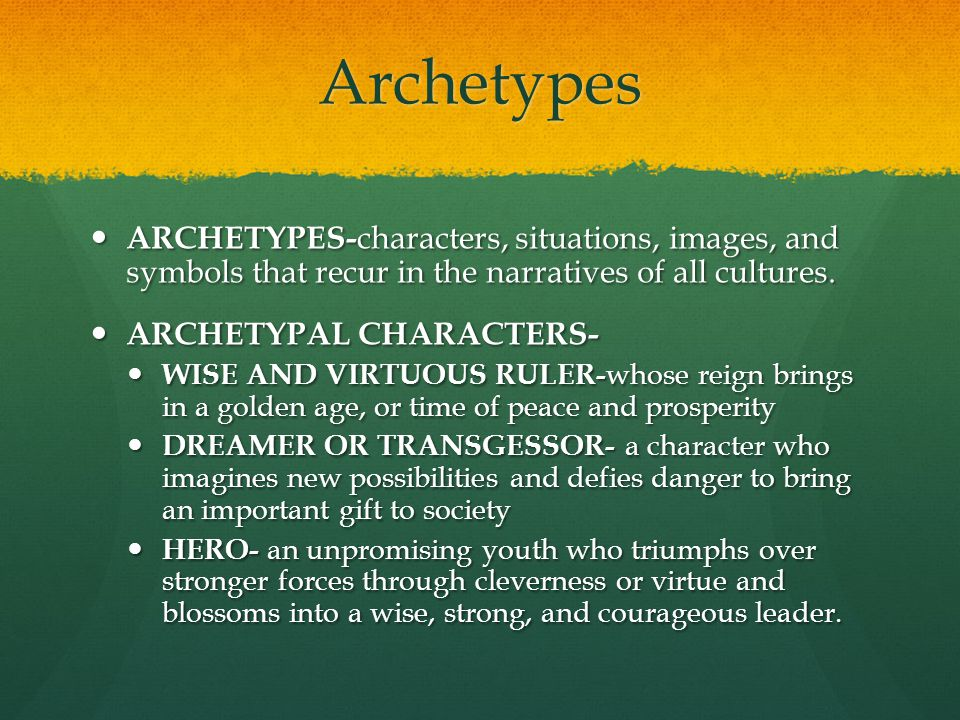 Archetypes ARCHETYPES-characters, situations, images, and symbols that recur in the narratives of all cultures.