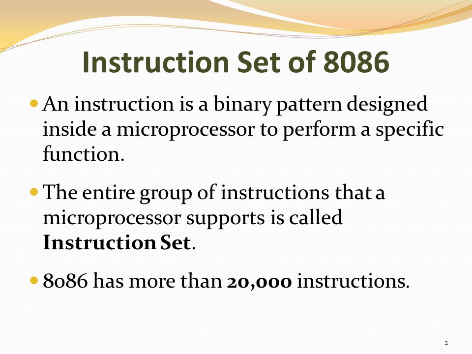 Instruction Set of 8086 An instruction is a binary pattern designed inside a microprocessor to perform a specific function.