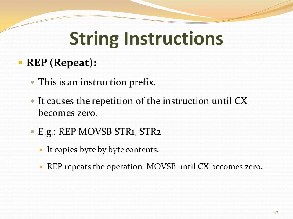 String Instructions REP (Repeat): This is an instruction prefix.