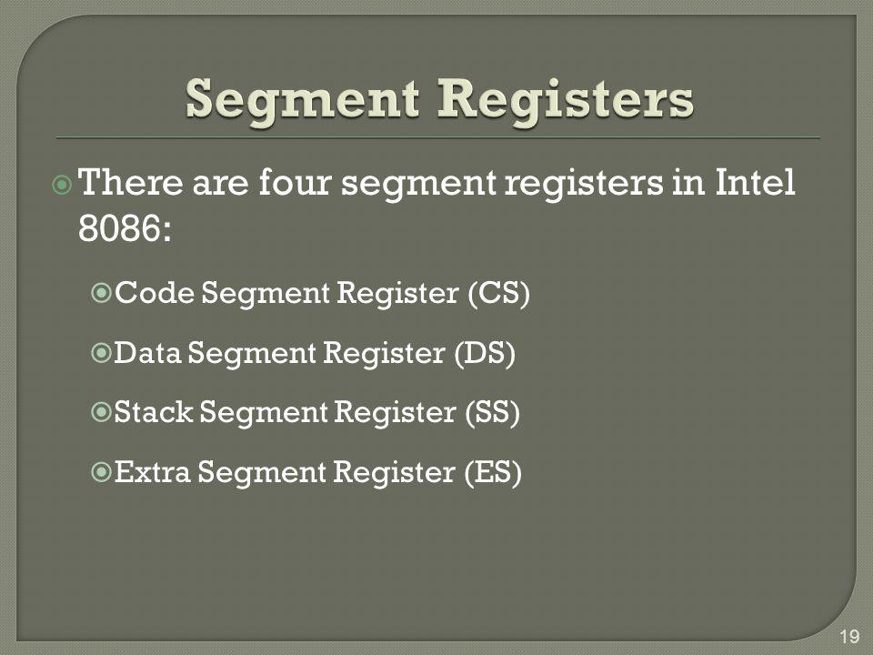 Segment Registers There are four segment registers in Intel 8086: