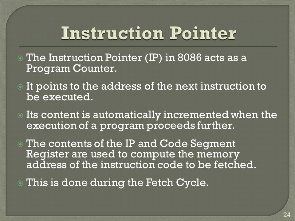 Instruction Pointer The Instruction Pointer (IP) in 8086 acts as a Program Counter.